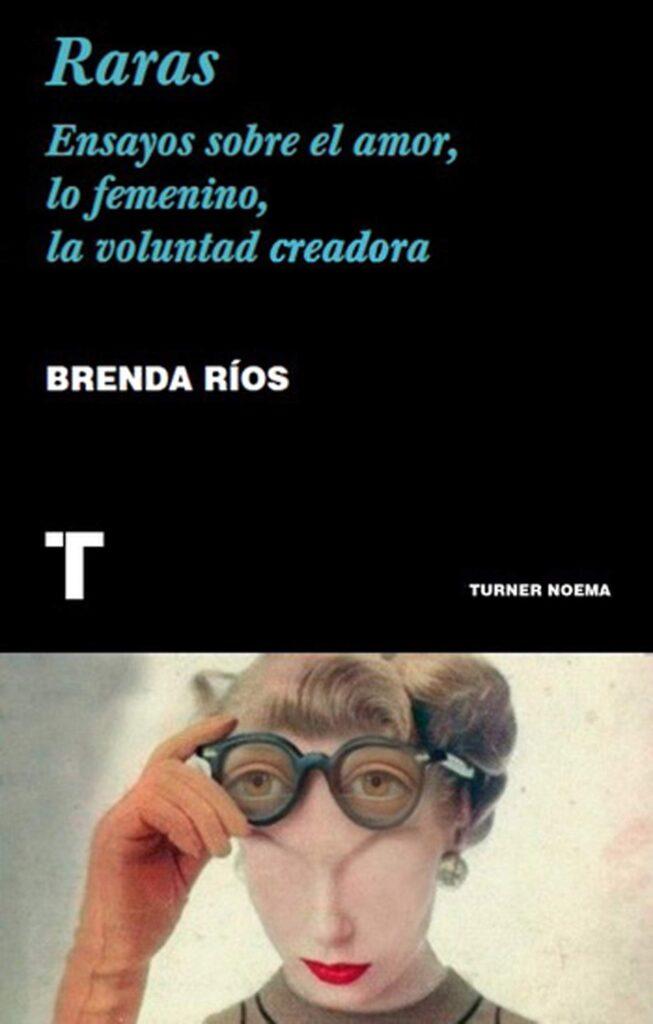 Portada de Raras. Ensayos sobre el amor, lo femenino, la voluntad creadora, de Brenda Ríos.